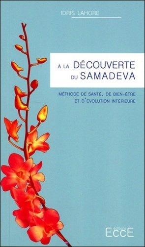 A la découverte du Samadeva. Méthode de santé, de bien-être et d?évolution intérieure - EccE - 9782351952573 -