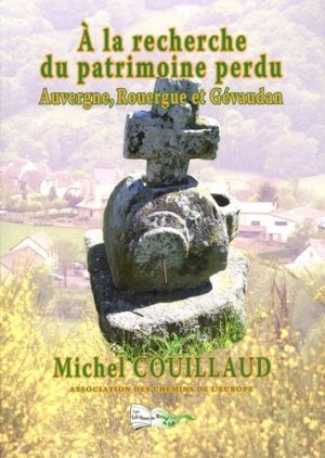 A la recherche du patrimoine perdu. Auvergne, Rouergue et Gévaudan - le bord du lot - 9782352082330 -