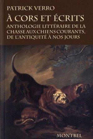 A cors et écrits. Anthologie littéraire de la chasse aux chiens courants, de l'antiquité à nos jours - Editions de Montbel - 9782356530066 -