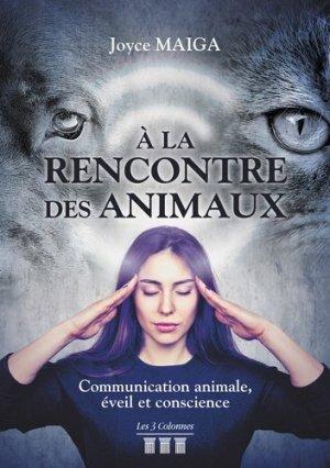 A la rencontre des animaux. Communication animale, éveil et conscience - Les 3 Colonnes - 9782374801155 -