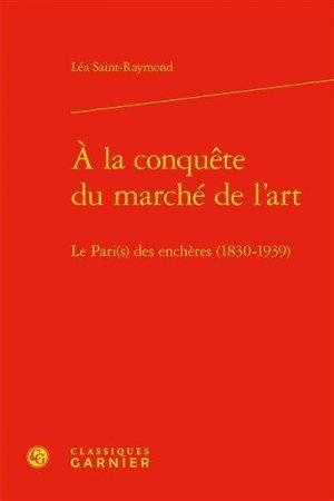 À la conquête du marché de l'art - editions classiques garnier - 9782406108184 -