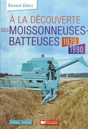 À la découverte des moissonneuses-batteuses 1920 - 2000 - france agricole - 9782491072179 -