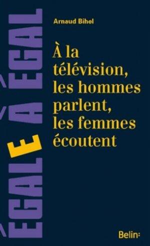 A la télévision les hommes parlent, les femmes écoutent ! - Belin - 9782701182452 -