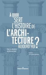 A quoi sert l'histoire de l'architecture aujourd'hui ? - hermann - 9782705695743 -