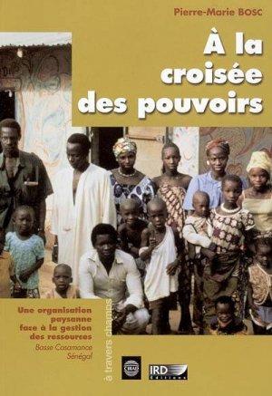 À la croisée des pouvoirs Une organisation paysanne face à la gestion des ressources (Basse Casamance, Sénégal) - ird - 9782709915625 -