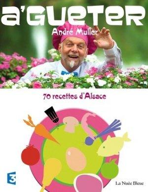 A'gueter. 70 recettes d'Alsace et quelques-unes d'ailleurs... - La Nuée bleue - 9782716508148 -