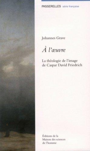 A l'oeuvre. La théologie de l'image de Caspar David Friedrich - Maison des Sciences de l'Homme - 9782735114016 -