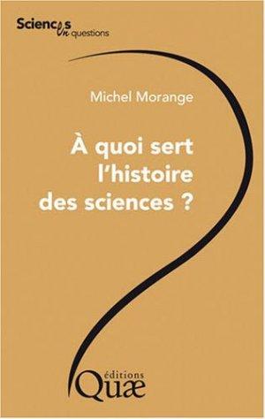 À quoi sert l'histoire des sciences ? - quae  - 9782759200825 -