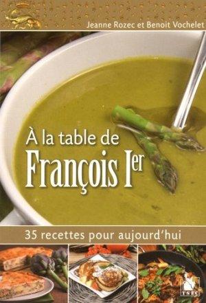 A la table de François Ier. 35 recettes pour aujourd'hui - ysec - 9782846732185 -