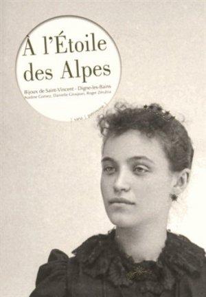 A l'Etoile des Alpes. Exposition Musée Gassendi, Bijoux de Saint-Vincent, Digne-les-Bains (13 juin-1er novembre 2015) - fage - 9782849753576 -