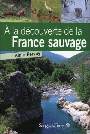À la découverte de la France sauvage - sang de la terre - 9782869852846 -