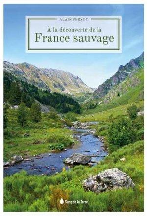 A la découverte de la France sauvage - Sang de la Terre - 9782869854017 -