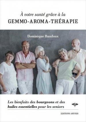 A votre santé grâce à la gemmo-aroma-thérapie - Amyris - 9782875521590 -