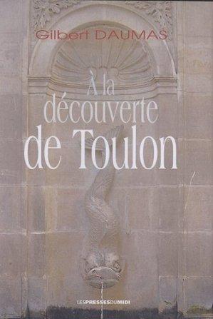 A la découverte de Toulon. Guide historique et touristique - les presses du midi - 9782878676143 -