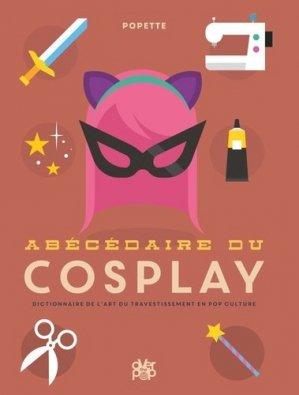 Abécédaire du cosplay. Dictionnaire de l'art du travestissement en pop culture - Glénat - 9782344022771 -