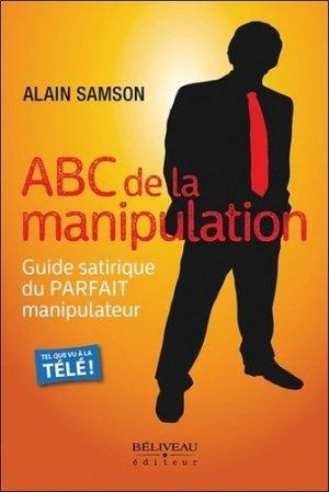 ABC de la manipulation. Guide satirique du Parfait manipulateur - Editions Béliveau - 9782890928787 -