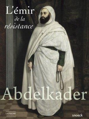 Abdelkader. L'émir de la résistance - snoeck - gent editions - 9789461614896 -