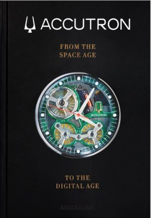 Accutron: From the Space Age to the Digital Age - assouline - 9781614288725 -