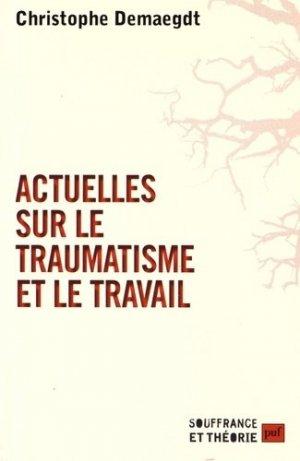Actuelles sur le traumatisme et le travail - puf - presses universitaires de france - 9782130786863 -