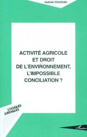 Activité agricole et droit de l'environnement, l'impossible conciliation ? - L'Harmattan - 9782747521833 -