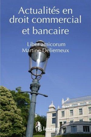 Actualités en droit commercial et bancaire. Liber amicorum Martine Delierneux - Éditions Larcier - 9782807901971 -