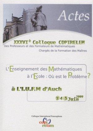 Actes du XXXVIe Colloque COPIRELEM des professeurs et des formateurs de mathématiques chargés de la formation des maîtres à l'IUFM d'Auch, 3, 4, 5 juin 2009 - ARPEME - 9782917294024 -