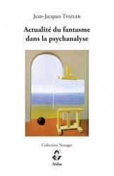 Actualité du fantasme dans la psychanalyse - stilus - 9791095543169