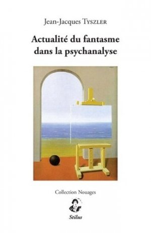 Actualité du fantasme dans la psychanalyse - stilus - 9791095543169 -