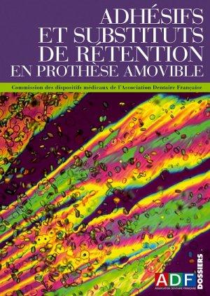 Adhésifs et substituts de rétention en prothèse amovible - association dentaire francaise - adf - 2224836302758 -