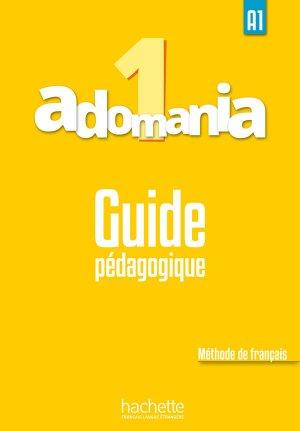 ADOMANIA 1 A1 GUIDE PEDAGOGIQUE - hachette - 9782014015263 -