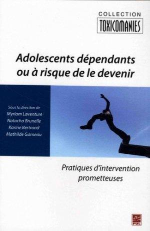 Adolescents dépendants ou à risque de le devenir. Pratiques d'intervention prometteuses - presses universitaires de laval - 9782763725895 -