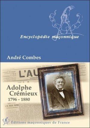 Adolphe Crémieux, 1796-1880 - Editions Maçonniques de France - 9782919601387 -