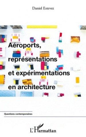 Aéroports, représentations et expérimentations en architecture - l'harmattan - 9782296961814 -
