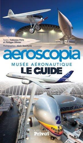 Aeroscopia, musée aéronautique le guide - privat - 9782708992689 -