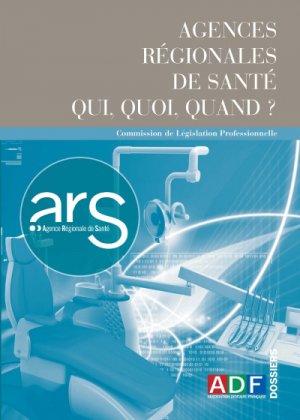 Agences régionales de santé. Qui, quoi, quand ? - association dentaire francaise - adf - 2225465251172 -