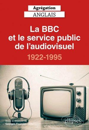Agrégation Anglais, La BBC et le service public de l'audiovisuel, 1922-1995 - ellipses - 9782340041127 -