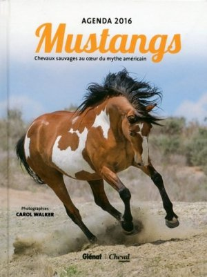 Agenda Mustangs 2016. Chevaux sauvages au coeur du mythe américain, Agenda 2016 - Glénat - 9782344009680 -