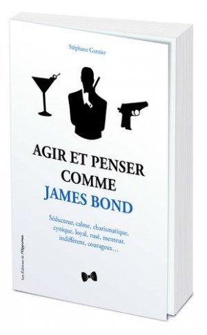 Agir et penser comme James Bond - Editions de l'Opportun - 9782360759712 -