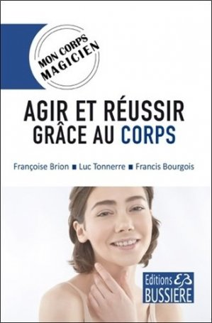 Agir et réussir grâce au corps - Bussière - 9782850907548 -