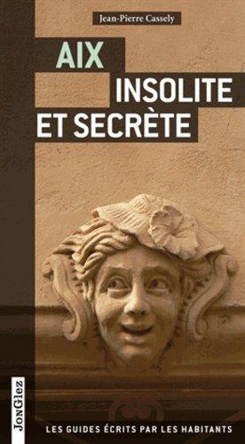 Aix insolite et secrète - Editions Jonglez - 9782361950606 -
