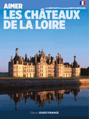 Aimer les châteaux de la Loire - ouest-france - 9782737370861 -