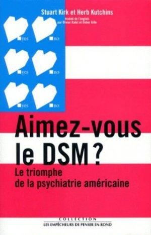 Aimez-vous le DSM ? Le triomphe de la psychiatrie américaine - les empecheurs de penser en rond - 9782843240461 -