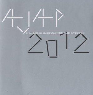 Ajap :  Les albums des jeunes architectes et des paysagistes édition 2012 - architectures à vivre - 9782952350075 -