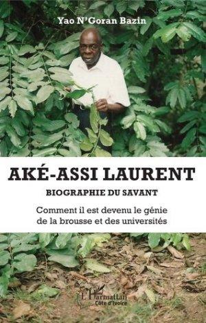 Aké-Assi Laurent - Biographie du savant - l'harmattan - 9782343196619 -