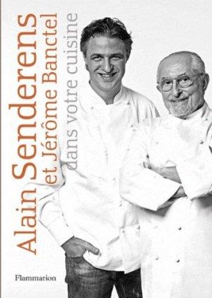 Alain Senderens et Jérôme Banctel dans votre cuisine - Flammarion - 9782081268814 -