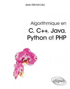 Algorithmique en C, C+ , Java, Python et PHP - ellipses - 9782340029712 -