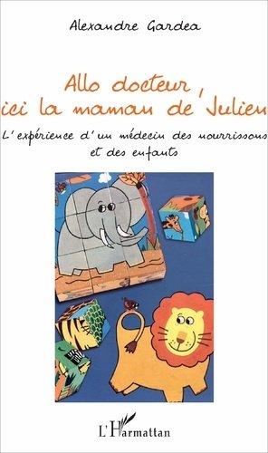 Allo docteur, ici la maman de Julien - l'harmattan - 9782343125169 -