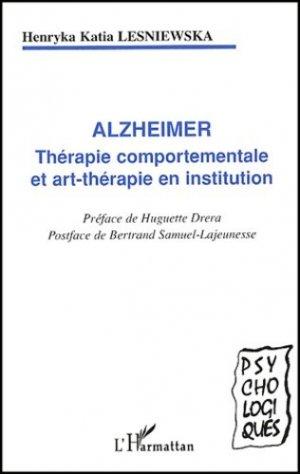 Alzheimer Thérapie comportementale et art-thérapie en institution - l'harmattan - 9782747540773 -