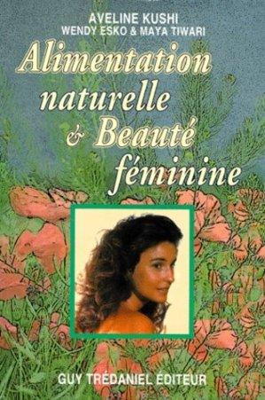 Alimentation naturelle et beauté féminine - guy tredaniel editions - 9782844450098 -