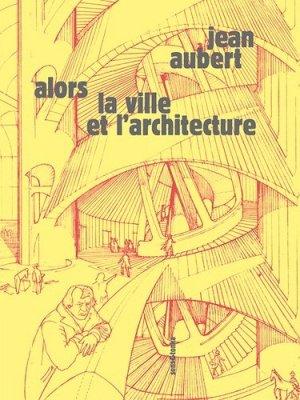 Alors la ville et l'architecture - Sens and Tonka - 9782845342729 -